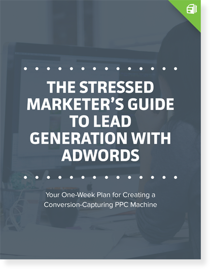 The Stressed Marketer's Guide to Lead Generation with AdWords graphic