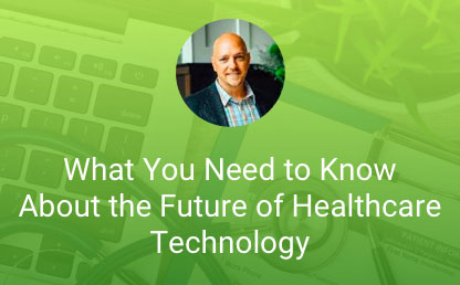 What You Need to Know About the Future of Healthcare Technology