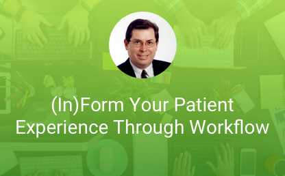 (In)Form Your Patient Experience Through Workflow thumb