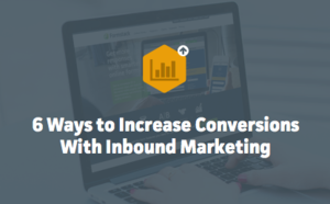 Six Ways to Increase Conversions with Inbound Marketing Thumbnail
